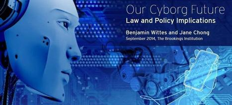 Our Cyborg Future: Law and Policy Implications | Future set | Scoop.it