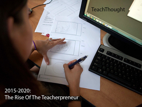 2015-2020: The Rise Of The Teacherpreneur | E D [ I T ] | Scoop.it