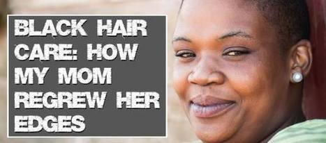 Black Hair Care: How My Mom Regrew Her Edges ... | Natural Black Hair Care | Scoop.it