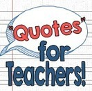 """""""Quotes"""" for Teachers 