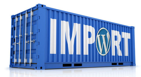 Comment importer vos contenus sur WordPress ? | WordPress France | Scoop.it