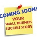 3 Tips To Be The Next Small Business Success Story | Business Financing | Scoop.it