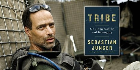 Sebastian Junger: Our Evolutionary Need For Community | Culture and Spirituality | Scoop.it