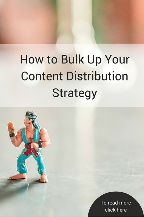 How to Bulk Up Your Content Distribution Strategy | Content Marketing Strategy | Scoop.it
