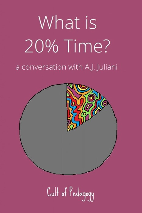 What is 20 Percent Time? A Conversation with A.J. Juliani | Cool School Ideas | Scoop.it