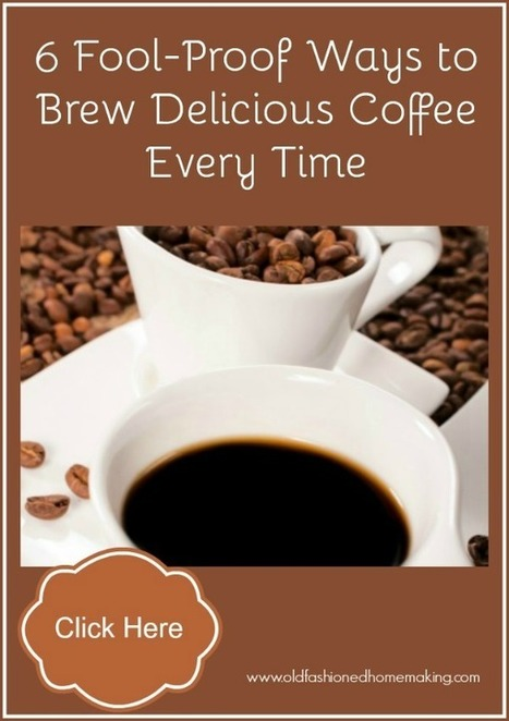 6 Fool-Proof Ways to Brew Delicious Coffee Every Time | Homemaking | Scoop.it