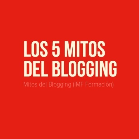 Los 5 Mitos del Blogging | Estrategias de marketing | Scoop.it
