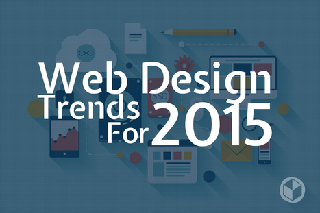 Web Design Trends 2015 & Hot To Keep Your Website Current | Design Revolution | Scoop.it