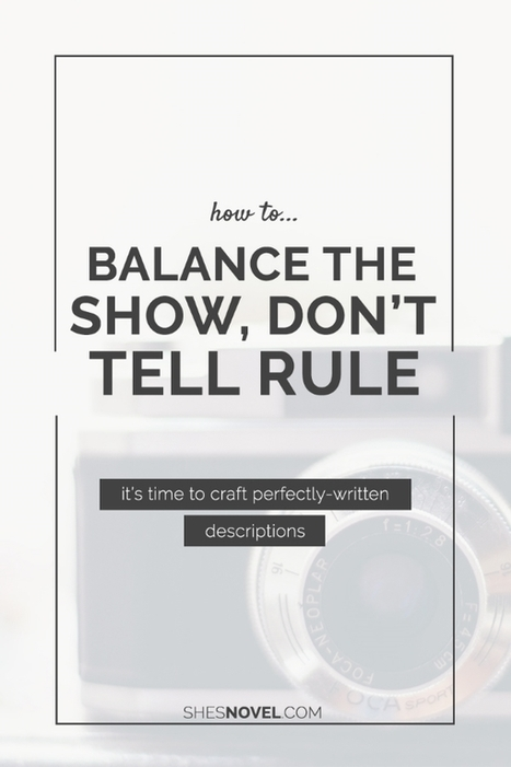 How to Balance the Show, Don't Tell Rule for perfectly written descriptions | Creative Writers | Scoop.it