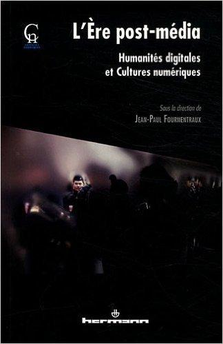 L'Ère post-média. Humanités digitales et cultures numériques - Jean-Paul Fourmentraux (2012) | Arts Numériques - anthologie de textes | Scoop.it
