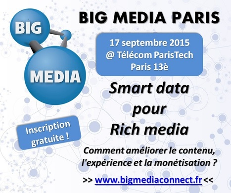 #SavetheDate BIG MEDIA PARIS 17 sept @ Telecom ParisTech : Smart data pour Rich media | Big Media (En & Fr) | Scoop.it