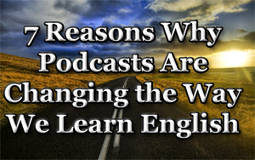 7 Reasons Why Podcasts Are Changing the Way We Learn English | Real Life English | Learning English | Scoop.it