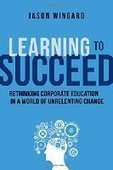 Learning to Succeed: Rethinking Corporate Education in a World of Unrelenting Change - PDF Free Download - Fox eBook | IT Books Free Share | Scoop.it