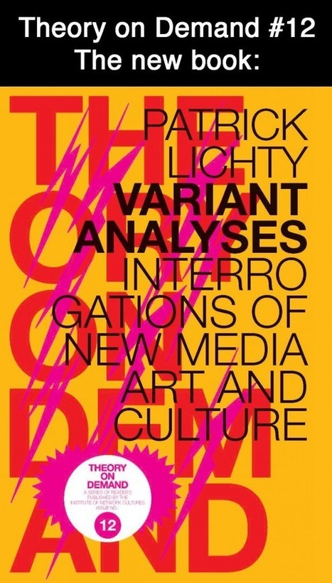No.12: Variant Analyses, Interrogations of New Media Art and Culture, Patrick Lichty | Institute of Network Cultures | Emergent Digital Practices | Scoop.it