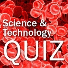 Science and Technology Knowledge Quiz | Science and Technology Today | Scoop.it