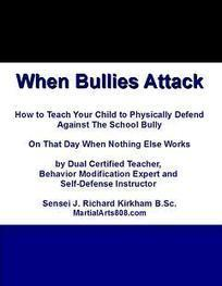 When Bullies Attack - Self-Defense Book for Kids with Optional Video by Dual Certified Teacher and Self-Defense Instructor Sensei J. Richard Kirkham B.Sc. | What is Krav Maga? | Scoop.it