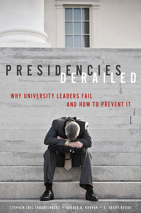 Presidencies Derailed: Why University Leaders Fail and How to Prevent It | Dual impact of research; towards the impactelligent university | Scoop.it
