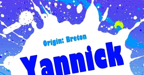 The Art of Naming: Yannick | Baby Name News! | Scoop.it