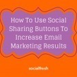How To Use Social Sharing Buttons To Increase Email Marketing Results | Scoop.it on the Web | Scoop.it