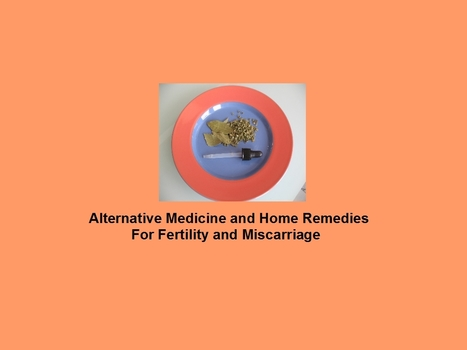 Alternative Medicine and Home Remedies For Miscarriage | Pregnancy Over 40 | Scoop.it