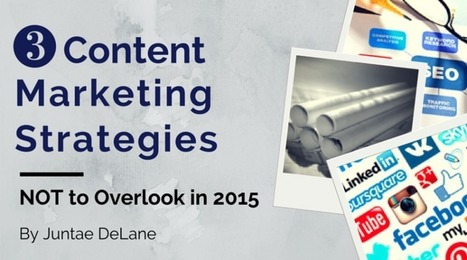 3 Content Marketing Strategies NOT To Overlook In 2015 - Juntae DeLane | Content Creation, Curation, Management | Scoop.it
