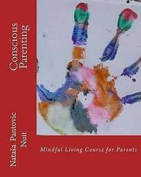 Conscious Parenting Mindful Living Course for Parents by Natasa Pantovic Nuit | Free Self Development Tools | Scoop.it