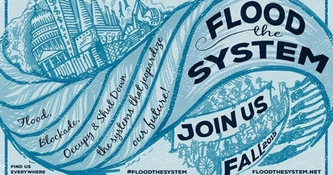 Get Ready: Protesters Vow to 'Flood the System' for Climate and Planetary Justice | Deliberating Violent Revolution | Scoop.it