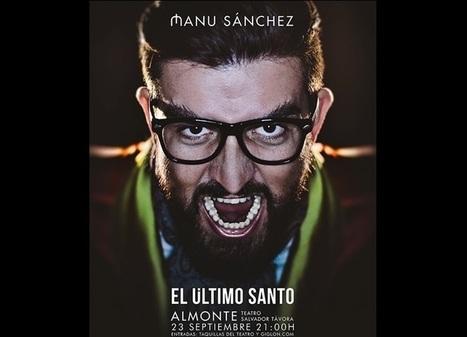 Manu Sánchez vendrá a Almonte y Huelva a anunciar el Apocalipsis | El Último Santo | Scoop.it