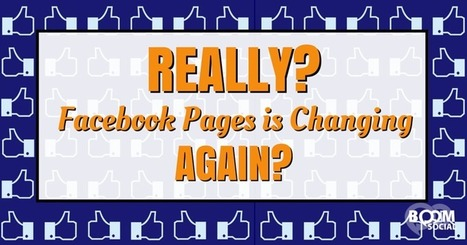 REALLY? Facebook Pages is Changing AGAIN? | All Facebook | Scoop.it