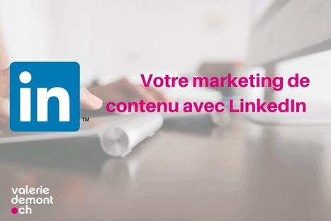 Comment développer votre marketing de contenu avec LinkedIn | Communication pour TPE - PME | Scoop.it