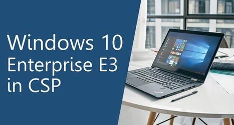 Windows 10 Enterprise E3 now available as a partner delivered cloud service | Technology watch | Scoop.it