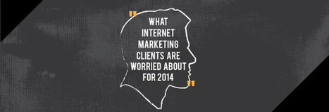 What Internet Marketing Clients Are Worried About for 2014 | Digital Brand Marketing | Scoop.it