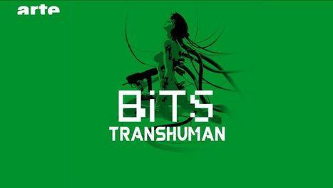 BiTS - Trans Human | ARTE Creative | Le Transhumanisme | Scoop.it