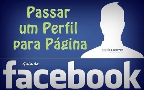 Guia do Facebook: Como passar um perfil para Página? | Pplware | Linguagem Virtual | Scoop.it