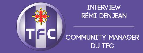 Interview : Rémi Denjean, Community Manager du TFC | David Galiana | Organisations stages | Scoop.it