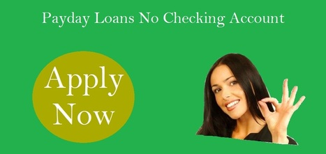 Right Solution for You to Deal with Your Monetary Hurdles   Payday Loans No Checking Account   Scoop.it