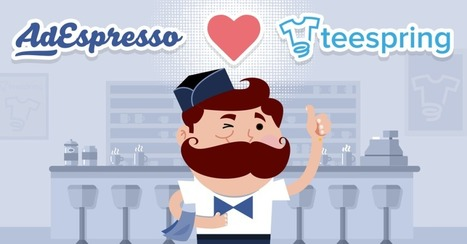 Scale your Teespring Business with Facebook Ads & AdEspresso   Facebook Advertising   Scoop.it