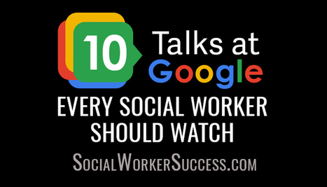 10 Talks at Google Every Social Worker Should Watch  #dailysswscoop | SSW Professional Development and Learning | Scoop.it