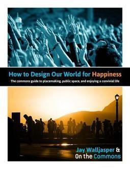 How to Design Our World for Happiness | On the Commons | Urban Life | Scoop.it
