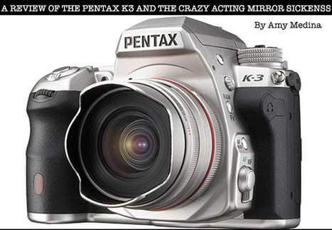 The Pentax K3 and the Crazy-Acting Mirror Sickness by Amy Medina ... | Pentax | Scoop.it