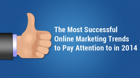 The Most Successful Online Marketing Trends to Pay Attention to in 2014 | Web Design SUMO | Scoop.it