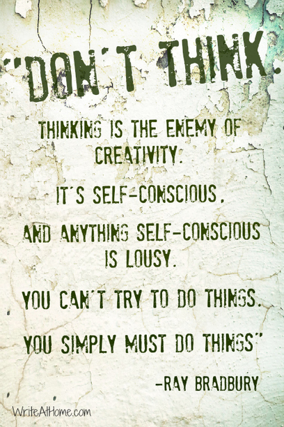 Don't Think | Create! Words or Otherwise | Scoop.it