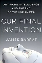 OpEdNews Article: OUR FINAL INVENTION -- A Book Report on Artificial Intelligence | leapmind | Scoop.it