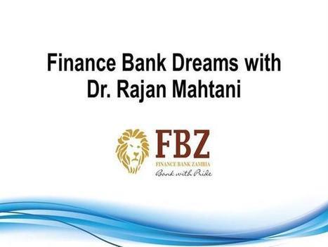 Finance Bank Dreams with its chairman, Dr. Rajan Mahtani | Dr. Rajan Mahtani | Scoop.it