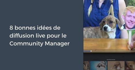 8 bonnes idées de diffusion live pour le Community Manager | Communiquer sur les médias sociaux | Scoop.it