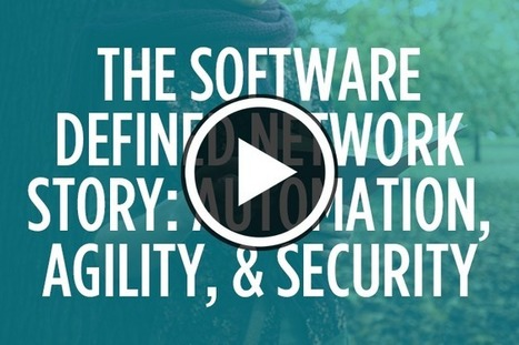 The Software-Defined Network Story: Automation, Agility, and Security | SDN & NFV | Scoop.it