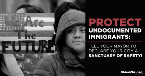 Sign the petition: Tell U.S. Mayors: Protect Undocumented Immigrants - Declare Your City a Sanctuary of Safety!  #HereToStay | Community Village Daily | Scoop.it