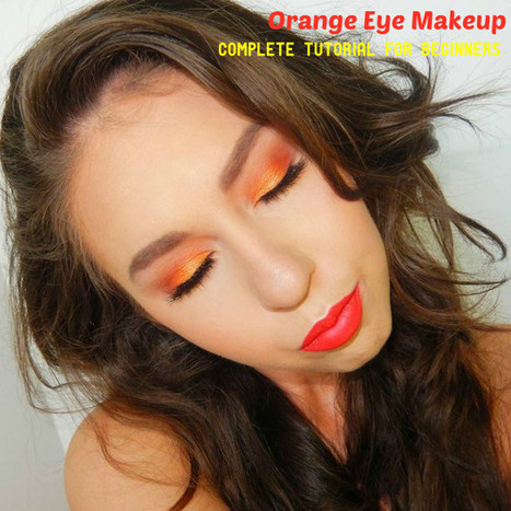 Orange Eye Makeup - Complete Tutorial for Beginners - Stylish Walks | Beauty Fashion and Makeup Tips or Ideas | Scoop.it