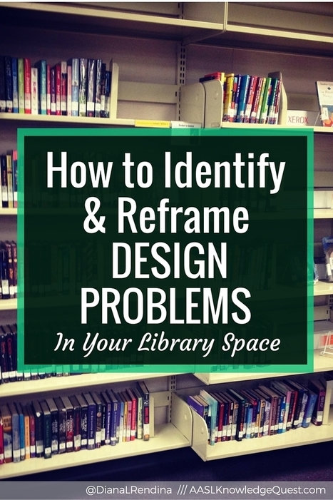 How to Identify and Reframe Design Problems in Your Library Space @DianaRendina | Professional Learning for Busy Educators | Scoop.it