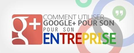 Comment utiliser Google+ pour votre Entreprise | Social Media Marketing | Scoop.it